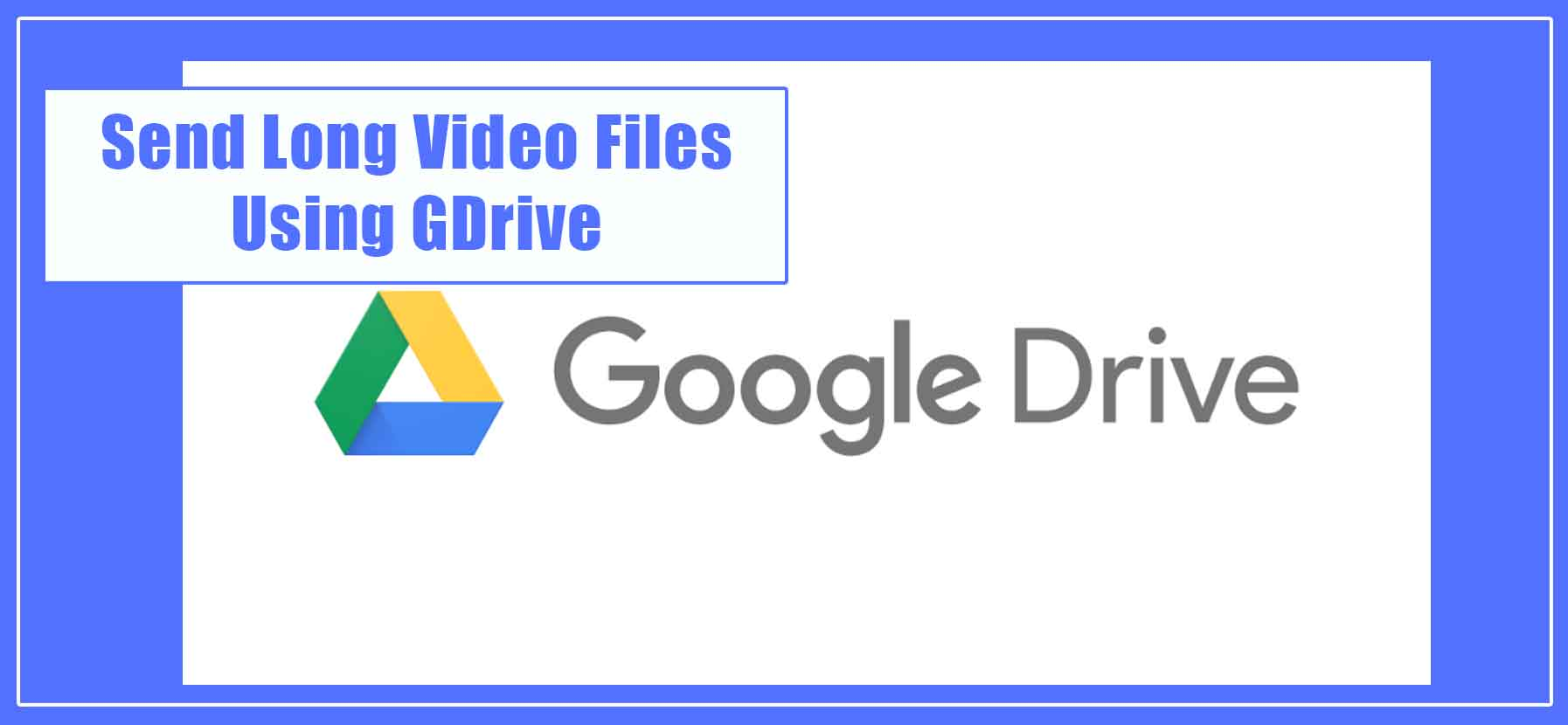 Send-Long-video-files-and-data-using-Google-Drive