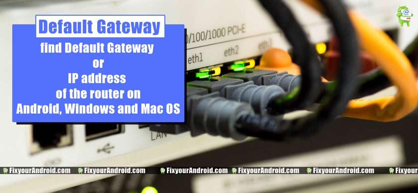 find-Default-Gateway-or-IP-address-of-the-router-on-Android,-Windows-and-Mac-OS