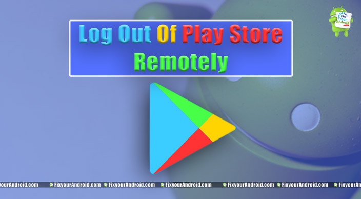 Sign out of Play Store Remotely