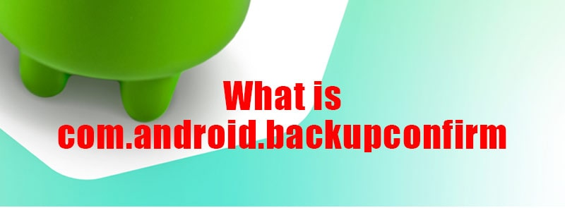 what-is-com.android.backupconfirm