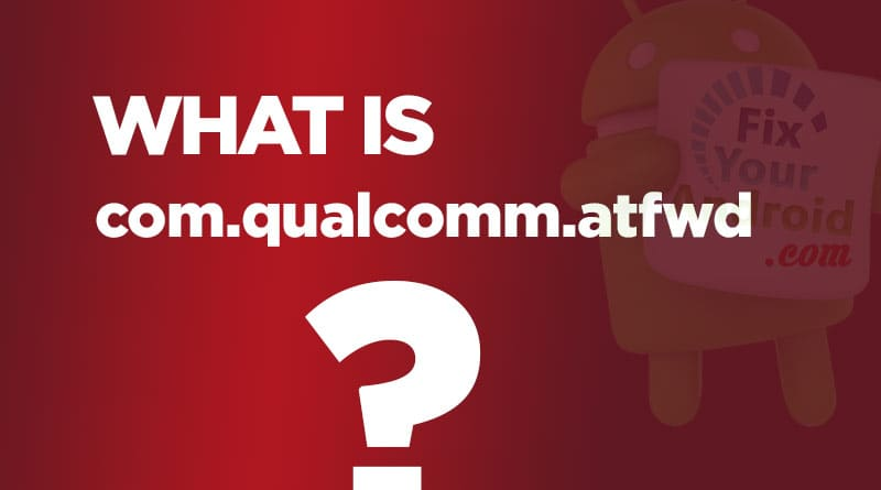 what-is-com.qualcomm.atfwd