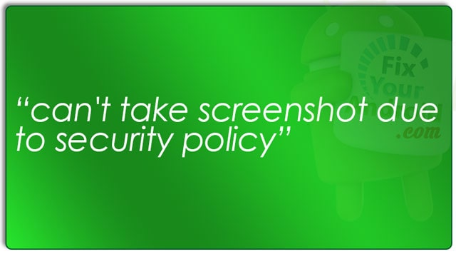 can't take screenshot due to security policy Android